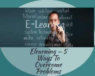 Elearning – 5 Ways To Overcome Problems